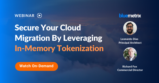 On-Demand Webinar: Secure Your Cloud Migration By Leveraging In-Memory Tokenization