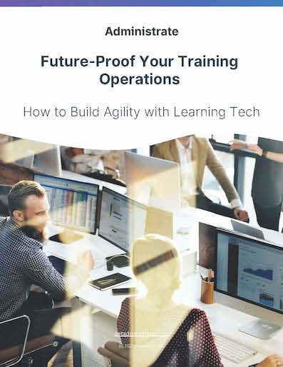 Future-Proof Your Training Operations – How to Build Agility with Learning Tech