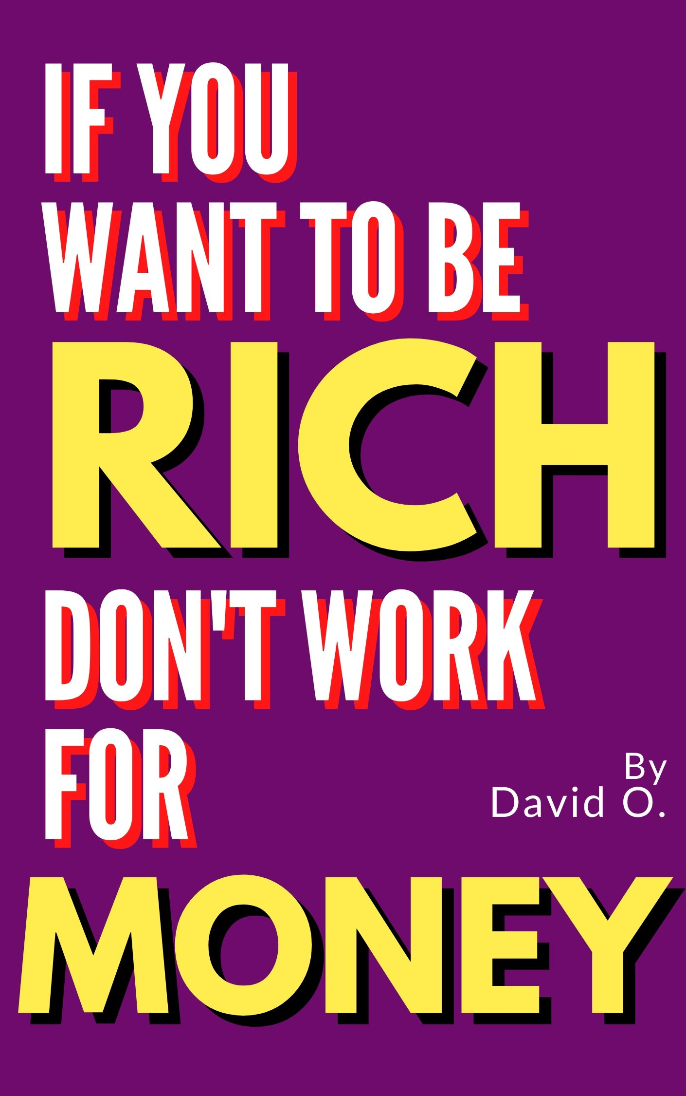 If you want to be rich, don't work for money